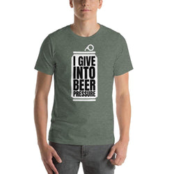 "mens beer tshirts Heather Forest / S Give Into ""BEER"" Pressure (v1)"
