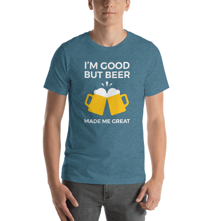 mens beer tshirts Heather Deep Teal / S I'm Good But Beer Made Me Great (v2)