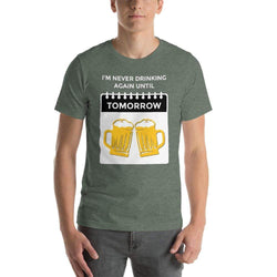 mens beer tshirts Heather Forest / S I'm Never Drinking Again Until Tomorrow (v1)