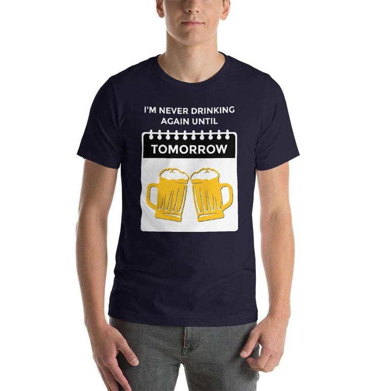 mens beer tshirts Navy / XS I'm Never Drinking Again Until Tomorrow (v1)
