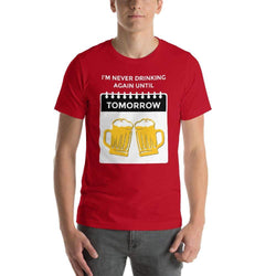 mens beer tshirts Red / S I'm Never Drinking Again Until Tomorrow (v1)