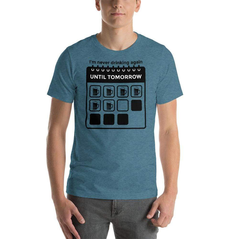 mens beer tshirts Heather Deep Teal / S I'm Never Drinking Again Until Tomorrow (v3)