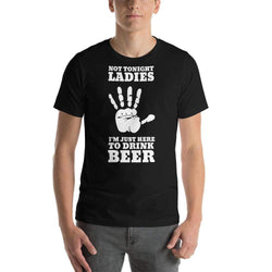 mens beer tshirts Black / XS Not Tonight Ladies I'm Just Here To Drink Beer (v3)