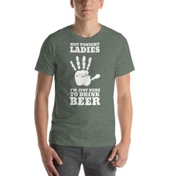mens beer tshirts Heather Forest / S Not Tonight Ladies I'm Just Here To Drink Beer (v3)