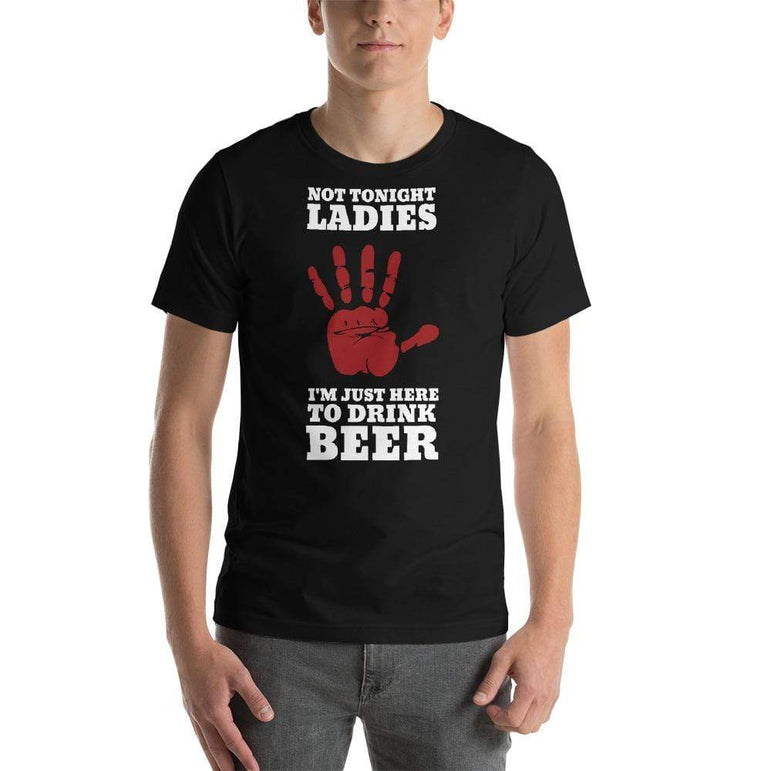 mens beer tshirts Black / XS Not Tonight Ladies I'm Just Here To Drink Beer (v4)
