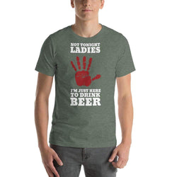 mens beer tshirts Heather Forest / S Not Tonight Ladies I'm Just Here To Drink Beer (v4)