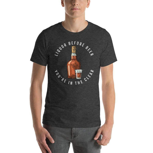 mens liquor tshirts Dark Grey Heather / XS Liquor Before Beer You're In The Clear (v1)