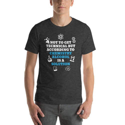 mens liquor tshirts Dark Grey Heather / XS Not To Get Technical But According To Chemistry Alcohol Is A Solution (v2)
