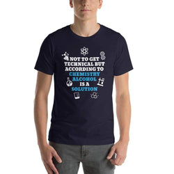 mens liquor tshirts Navy / XS Not To Get Technical But According To Chemistry Alcohol Is A Solution (v2)