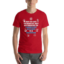 mens liquor tshirts Red / S Not To Get Technical But According To Chemistry Alcohol Is A Solution (v2)