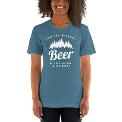 womens beer tshirts Heather Deep Teal / S Camping Without Beer Is Just Sitting In The Woods (v1)