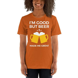 womens beer tshirts Autumn / S I'm Good But Beer Made Me Great (v2)
