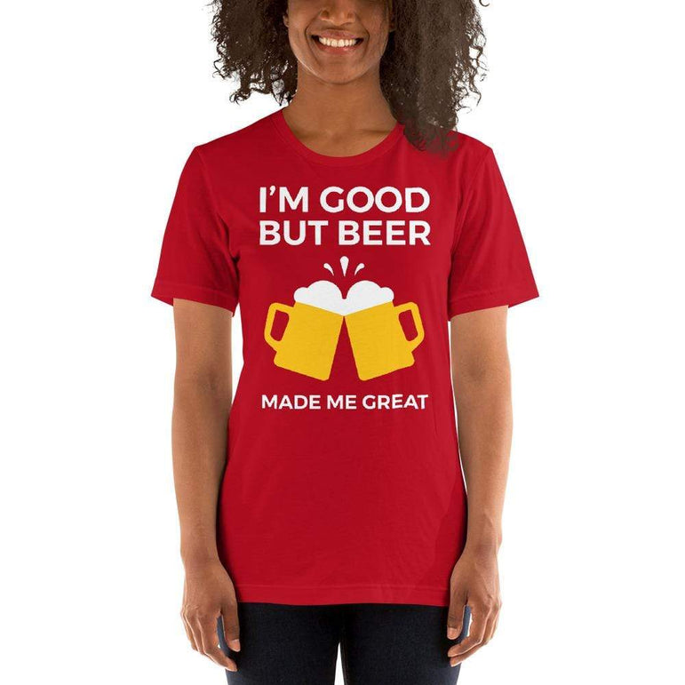 womens beer tshirts Red / S I'm Good But Beer Made Me Great (v2)