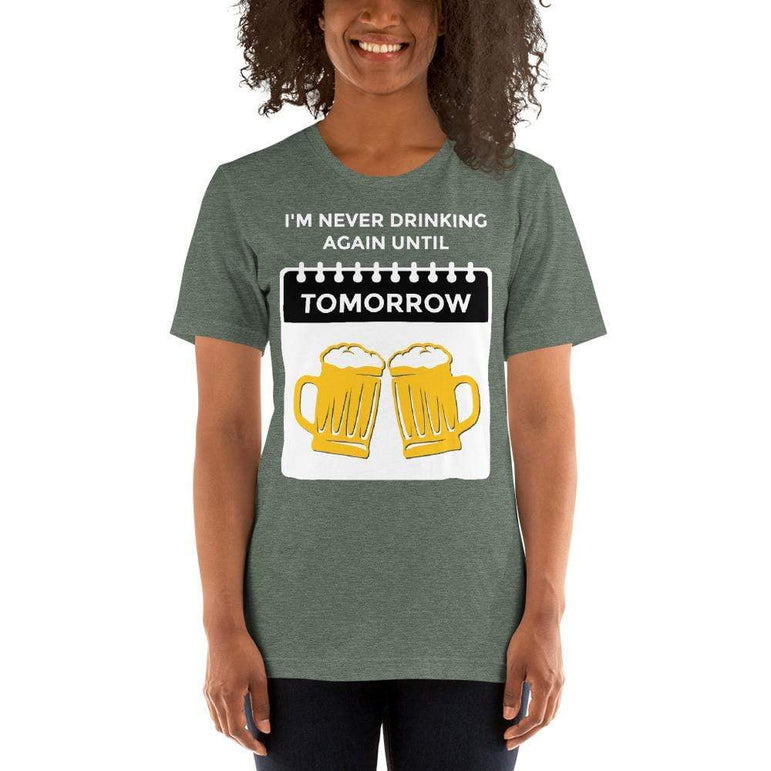 womens beer tshirts Heather Forest / S I'm Never Drinking Again Until Tomorrow (v1)
