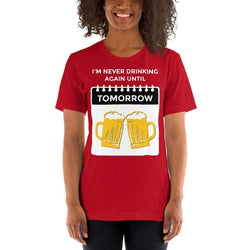 womens beer tshirts Red / S I'm Never Drinking Again Until Tomorrow (v1)
