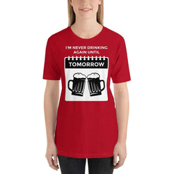 womens beer tshirts Red / S I'm Never Drinking Again Until Tomorrow (v2)