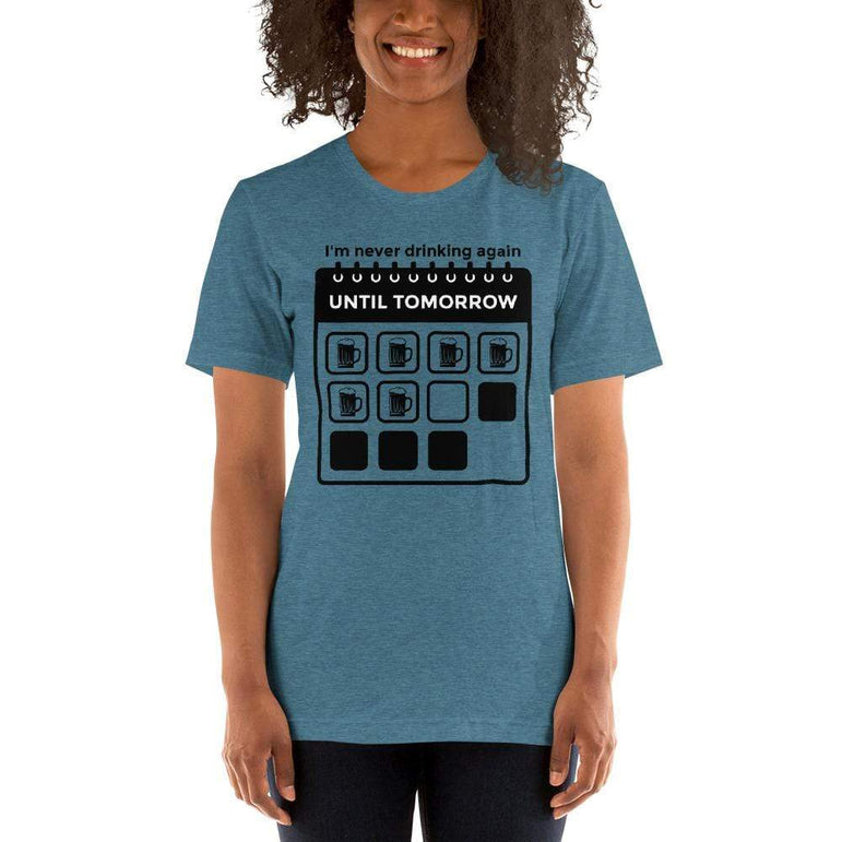womens beer tshirts Heather Deep Teal / S I'm Never Drinking Again Until Tomorrow (v3)