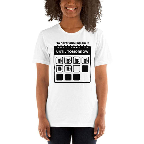 womens beer tshirts White / XS I'm Never Drinking Again Until Tomorrow (v3)