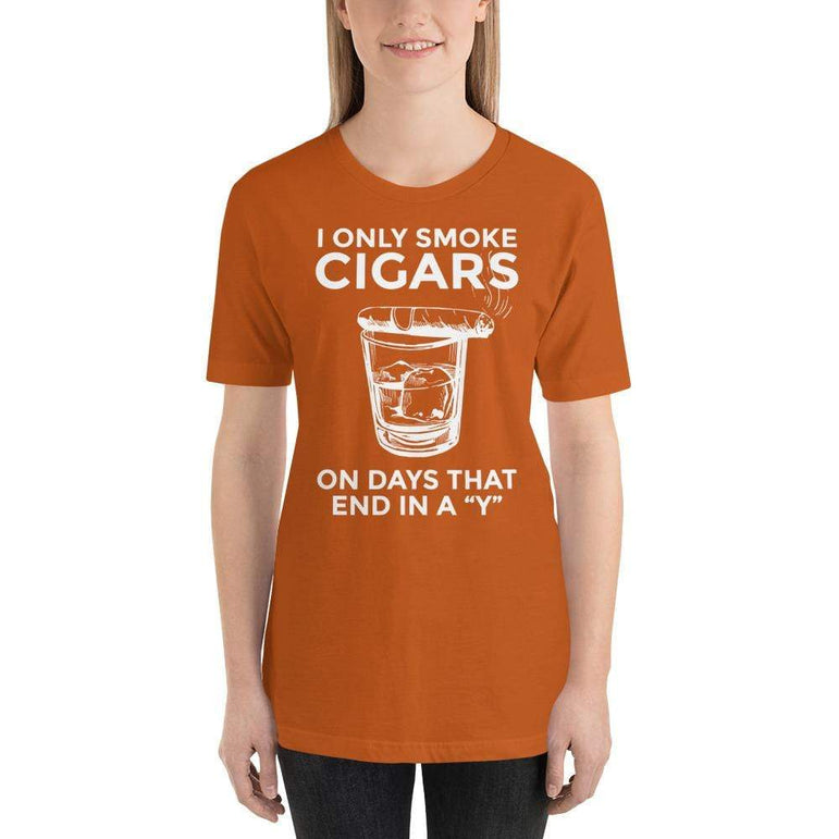 "womens cigar tshirts Autumn / S I Only Smoke Cigars On Days That End In A ""Y"" (v2)"