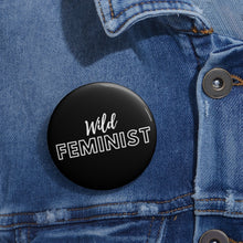 Load image into Gallery viewer, Wild Feminist Pin Buttons