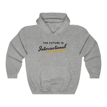Load image into Gallery viewer, The Future is Intersectional Hooded Sweatshirt