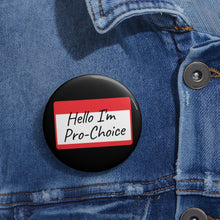 Load image into Gallery viewer, Hello I'm Pro-Choice Pin Buttons