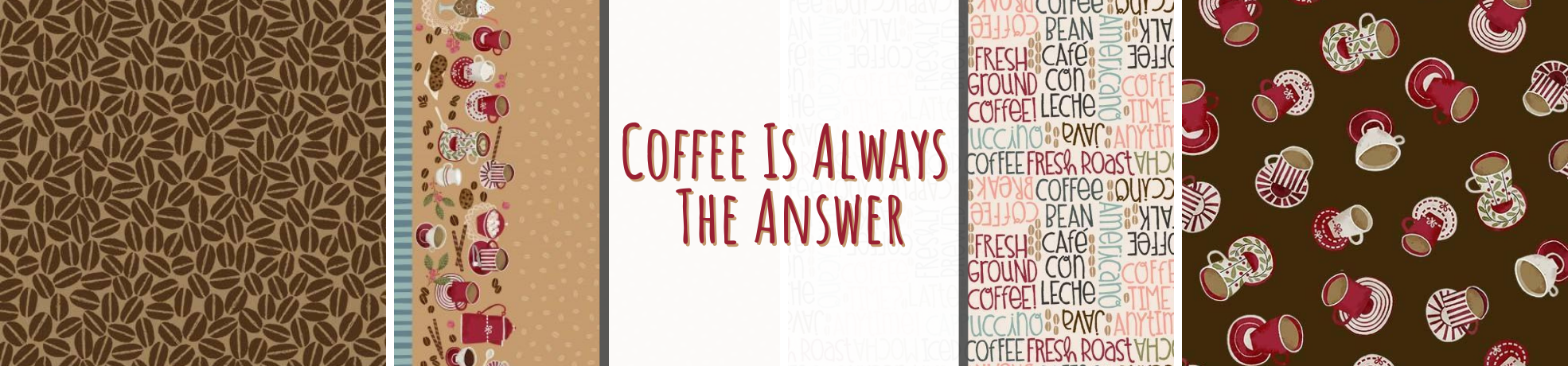 Coffee Is Always The Answer Fabric Collection
