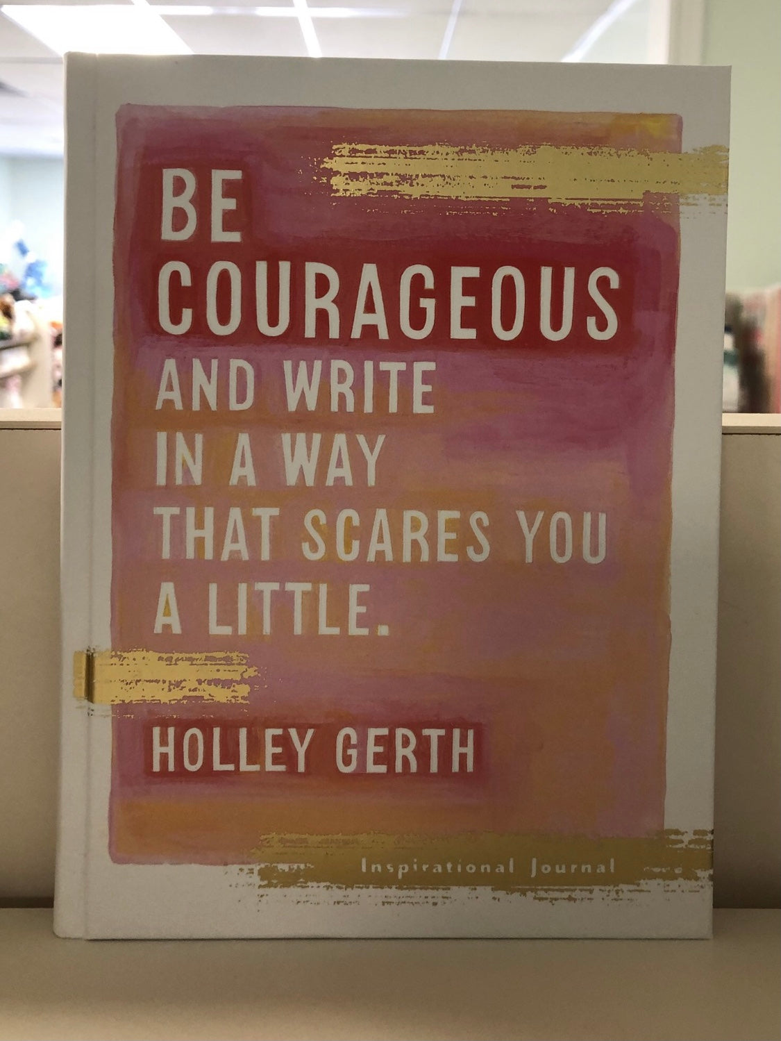 Be Courageous - Holley Gerth