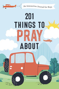 201 Things to Pray About Boys