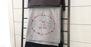 Love Is All You Need Valentines Day Sweatshirt Blanket