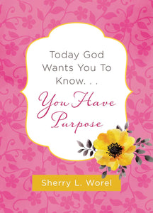 Today God Wants You to Know... You Have Purpose