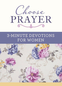 Choose Prayer - 3 Minute Devotions for Women