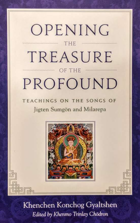 Opening The Treasure of the Profound - Teachings on the Songs of Jigten Sumgon and Milarepa