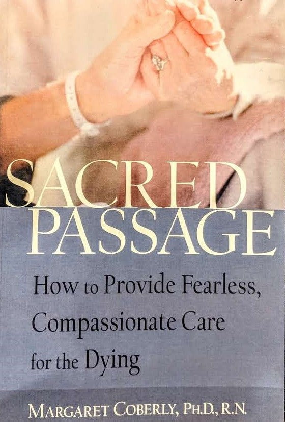 Sacred Passsage - How to Provide Fearless Compassionate Care for the Dying