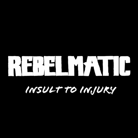 Rebelmatic Insult to Injury Single