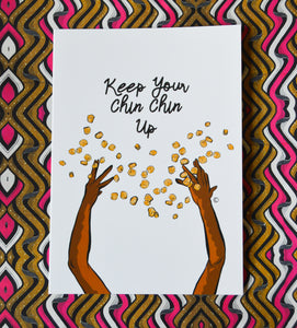 KEEP YOUR CHIN CHIN UP