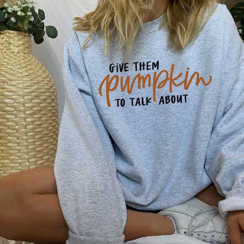 Give them Pumpkin to Talk About Sweatshirt