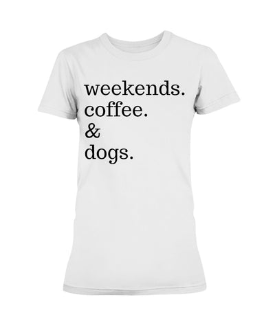 Weekends Coffee and Dogs Womens Shirt