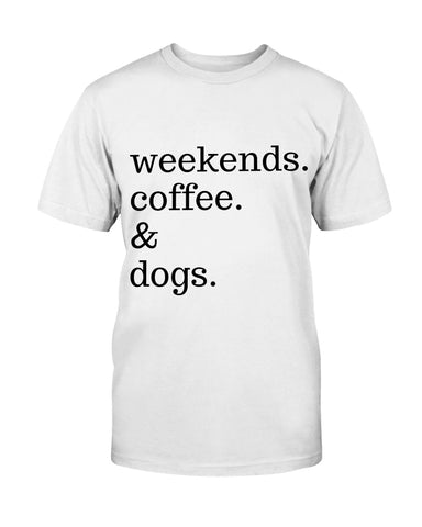 Weekends Coffee and Dogs Shirt