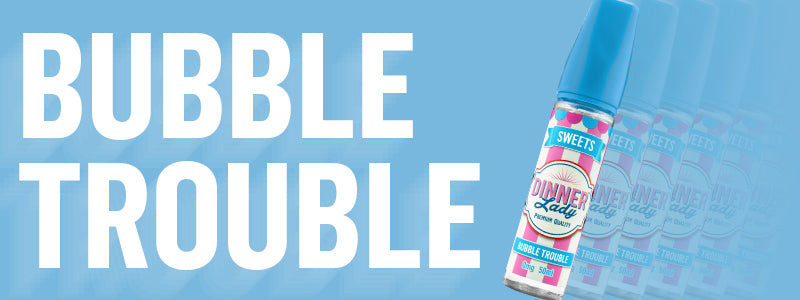 Vape Dinner Lady Bubble Trouble AKA Bubble Gum Sweets Flavoured E-Liquids