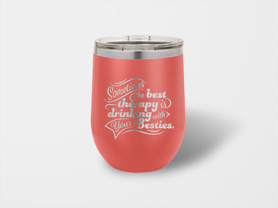 The Best Therapy is Drinking With Your Besties Wine Cup - Handmade in Harrisburg
