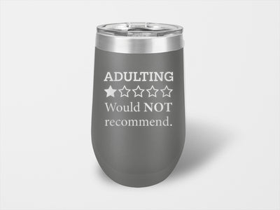 Adulting Would Not Recommend Wine Cup - Handmade in Harrisburg