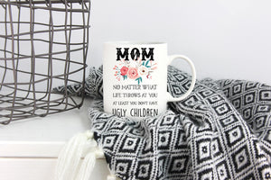 Mom no matter what they say, at least you don't have ugly children - Handmade in Harrisburg