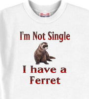 Ferret T Shirt - I'm Not Single I Have A Ferret - Men Adopt A Dog or Cat