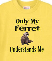 Ferret T-Shirt - Only My Ferret Understands Me - Adopt A Cat Dog