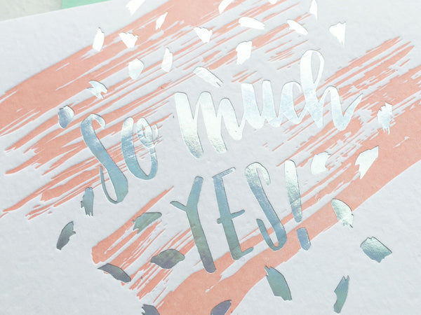 So Much Yes Letterpressed + Foil Card