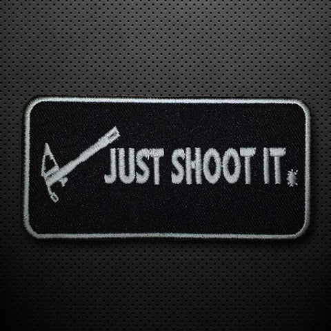 JUST SHOOT IT EMBROIDERED PATCH