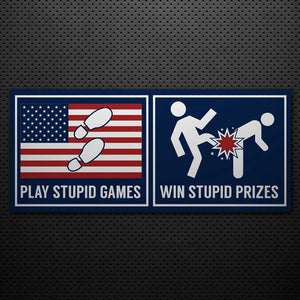 PLAY STUPID GAMES, WIN STUPID PRIZES BUMPER STICKER