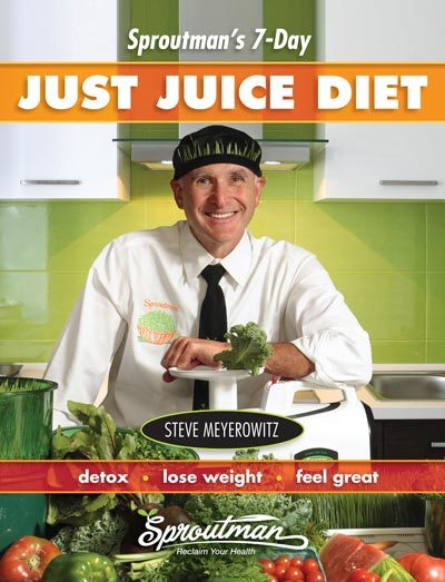 Sproutman's 7 Day Just Juice Diet: Detox, Lose Weight, Feel Great