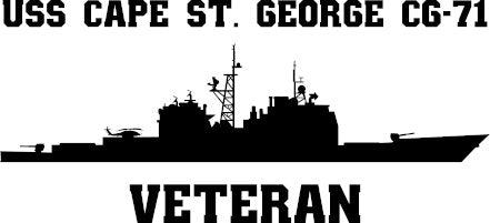 USS Cape St. George CG-71 Veteran Vinyl Sticker  USS Cape St. George CG-71 the first ship in the U.S. Navy to bear the name, is the twenty-fifth ship in the TICONDEROGA - class of U.S. Navy guided missile cruisers.